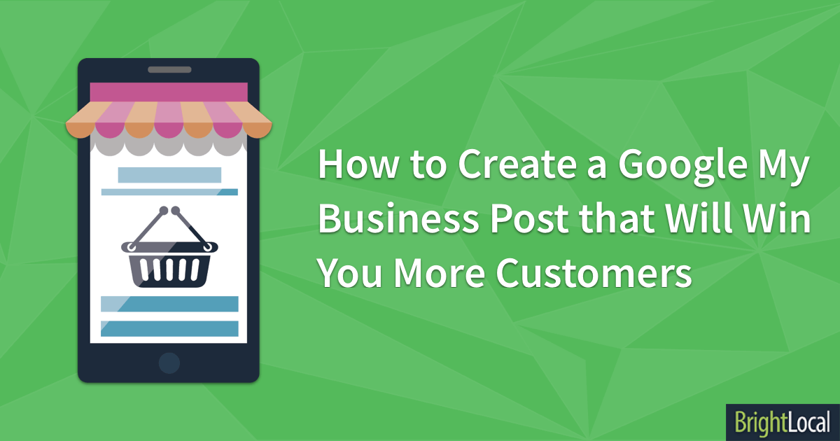 How To Create A Google My Business Post That Will Win You More Customers Brightlocal